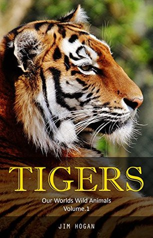 Tigers: Amazing Tiger Facts & Pictures (Our Worlds Wild Animals Book 1)