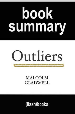 Summary of Outliers: The Story of Success by Malcolm Gladwell | Book Summary Includes Analysis