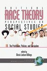 Critical Race Theory Perspectives on the Social Studies (Research in Social Education)