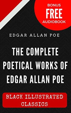 The Complete Poetical Works Of Edgar Allan Poe: Black Illustrated Classics (Bonus Free Audiobook)