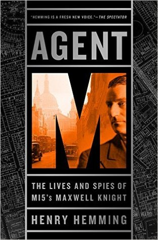 Agent M: The Lives and Spies of MI5s Maxwell Knight