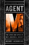 Agent M: The Lives and Spies of MI5's Maxwell Knight by Henry Hemming