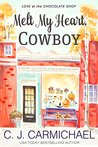 Melt My Heart, Cowboy (Love at the Chocolate Shop, #1)
