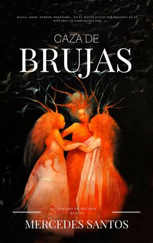 Caza de brujas: Magia, amor, terror, heroísmo... en el mayor juicio por brujería de la historia: Zugarramurdi 1610
