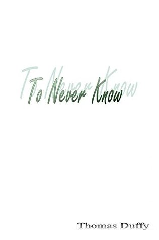 To Never Know