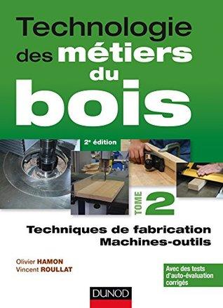 Technologie des métiers du bois - Tome 2 : Techniques de fabrication et de pose / Machines (0)