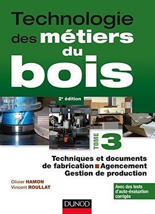 Technologie des métiers du bois - Tome 3 : Techniques et documents de fabrication - Agencement (Technologie des métiers du bois - Menuiserie, ébénisterie, agencement)