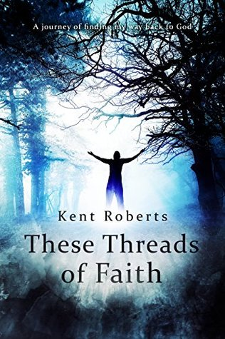 These Threads of Faith: A journey of finding my way back to God