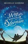 Der Weg zwischen den Sternen by Michelle Schrenk