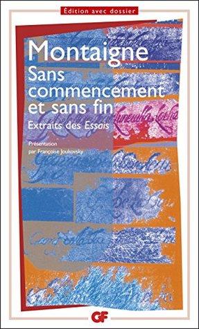Sans commencement et sans fin: Extraits des Essais (Garnier Flammarion / Corpus philosophie)