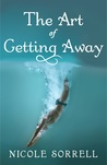 The Art of Getting Away by Nicole Sorrell