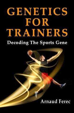 Genetics for Trainers: Decoding The Sports Gene