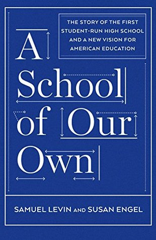 A School of Our Own: The Story of the First Student-Run High School and a New Vision for American Education