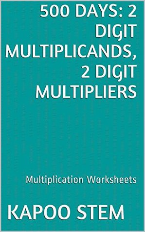 500 Multiplication Worksheets with 2-Digit Multiplicands, 2-Digit Multipliers: Math Practice Workbook (500 Days Math Multiplication Series 6)