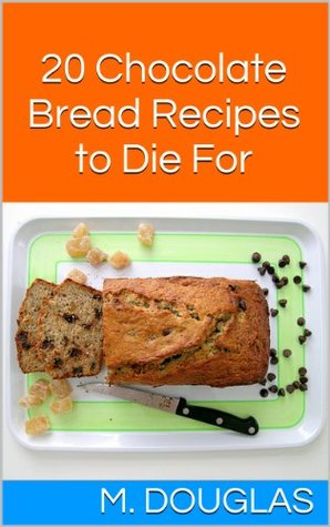 20 Chocolate Bread Recipes to Die For (Chocolate Recipes to Die For Book 8)
