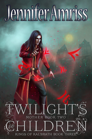 Twilight's Children: Mother Book Two (Kings of Kal'brath, #3)
