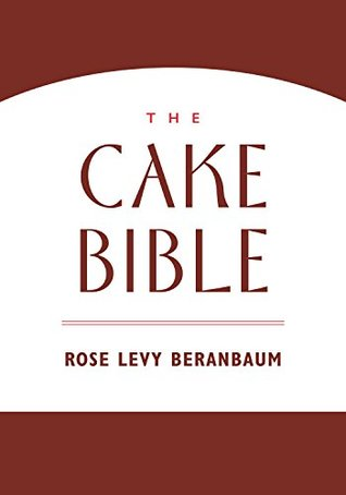 The Cake Bible By Rose Levy Beranbaum