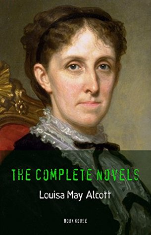 Louisa May Alcott: The Complete Novels [newly updated]