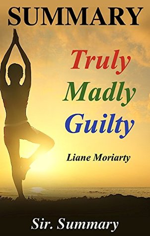 Summary - Truly Madly Guilty: Book by Liane Moriarty - A Chapter by Chapter Summary (Truly Madly Guilty: A Complete Summary - Book, Paperback, Audiobook, Audible, Hardcover)