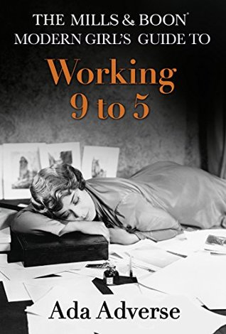 The Mills & Boon Modern Girl's Guide to: Working 9-5: The perfect stocking filler for feminists (Mills & Boon A-Zs, Book 1)