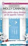 Cette Petite Chose Étrange Qu'on Appelle l'Amour by Molly Cannon