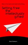 Setting Free the Intellectually Gifted: Diary of an Extra-Terrestrial Earthling