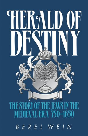 Herald of Destiny: The Story of the Jews in the Medieval Era 750-1650
