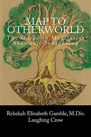 a-map-to-otherworld-the-guide-to-meditative-shamanic-journeying