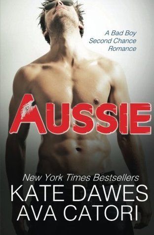 Aussie: A Bad Boy Second Chance Romance
