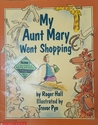 My Aunt Mary Went Shopping by Roger Hall
