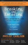 Breaking and Entering: A Manual for the Working Actor: From Auditions to Agents to a Career