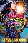 I May Be Young But I'm Ready 2 by Ke'asia Morris