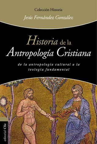 Historia de la antropología cristiana por Jesús Fernández González