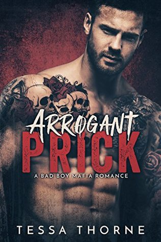 Arrogant Prick: A Bad Boy Mafia Romance