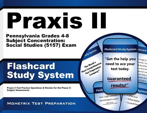 Praxis II Pennsylvania Grades 4-8 Subject Concentration Social Studies (5157) Exam Flashcard Study System: Praxis II Test Practice Questions and Review for the Praxis II Subject Assessments