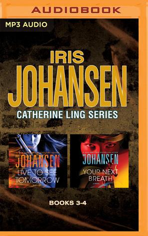 Iris Johansen - Catherine Ling Series: Books 3 4: Live to See Tomorrow Your Next Breath