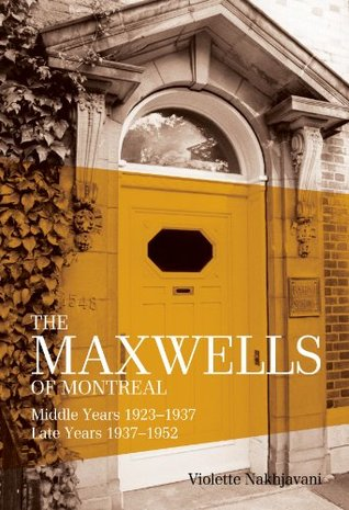31849567 & The Maxwells of Montreal: Vol 2: Middle Years 1923-1937 Late Years ...