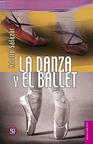 La danza y el ballet. Introducción al conocimiento de la danza de arte y del ballet