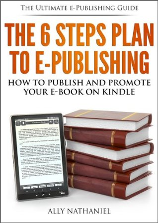 The 6 Steps Plan to e-Publishing: How to Write, Pu...