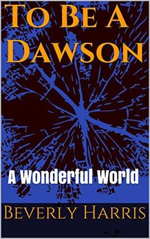 To Be A Dawson: A Wonderful World