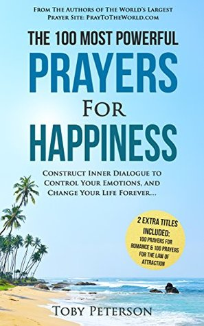 Prayer | The 100 Most Powerful Prayers for Happiness | 2 Amazing Bonus Books to Pray for Romance & Law of Attraction: Construct Inner Dialogue to Control Your Emotions, and Change Your Life Forever
