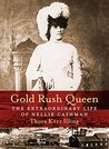 Gold Rush Queen: The Extraordinary Life of Nellie Cashman
