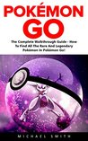Pokémon GO: The Complete Walkthrough Guide - How To Find All The Rare And Legendary Pokémon In Pokémon Go! (Pokemon Go Hacks, Pokemon Go Walkthrough)