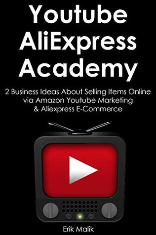 YOUTUBE ALIEXPRESS ACADEMY: 2 Business Ideas About Selling Items Online via Amazon Youtube Marketing & Aliexpress E-Commerce