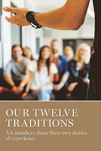 Our Twelve Traditions: AA members share their own stories of experience