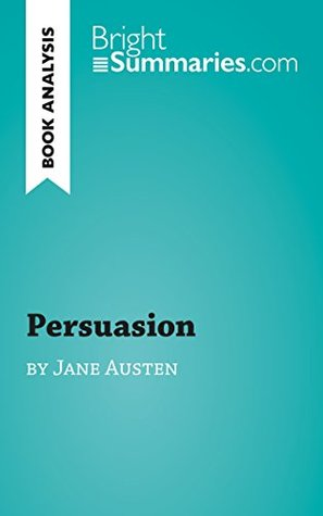 Persuasion by Jane Austen (Book Analysis): Detailed Summary, Analysis and Reading Guide (BrightSummaries.com)