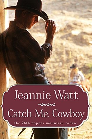Catch Me, Cowboy (The 78th Copper Mountain Rodeo #1)