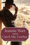 Catch Me, Cowboy by Jeannie Watt
