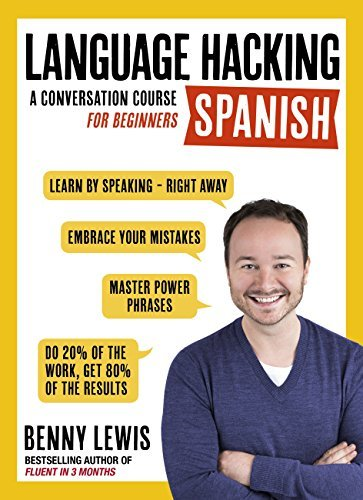 LANGUAGE HACKING SPANISH (Learn How to Speak Spanish - Right Away): A Conversation Course for Beginners
