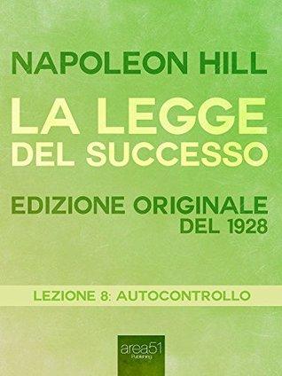 La Legge del Successo Lezione 8. Autocontrollo: Edizione originale del 1928